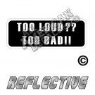 Too Loud Too Bad Patch Decal Reflective